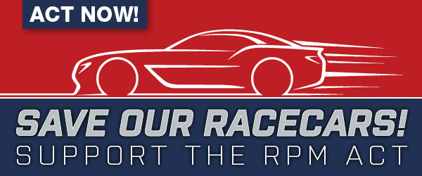Act Now! Save Our Racecars! Support the RPM Act